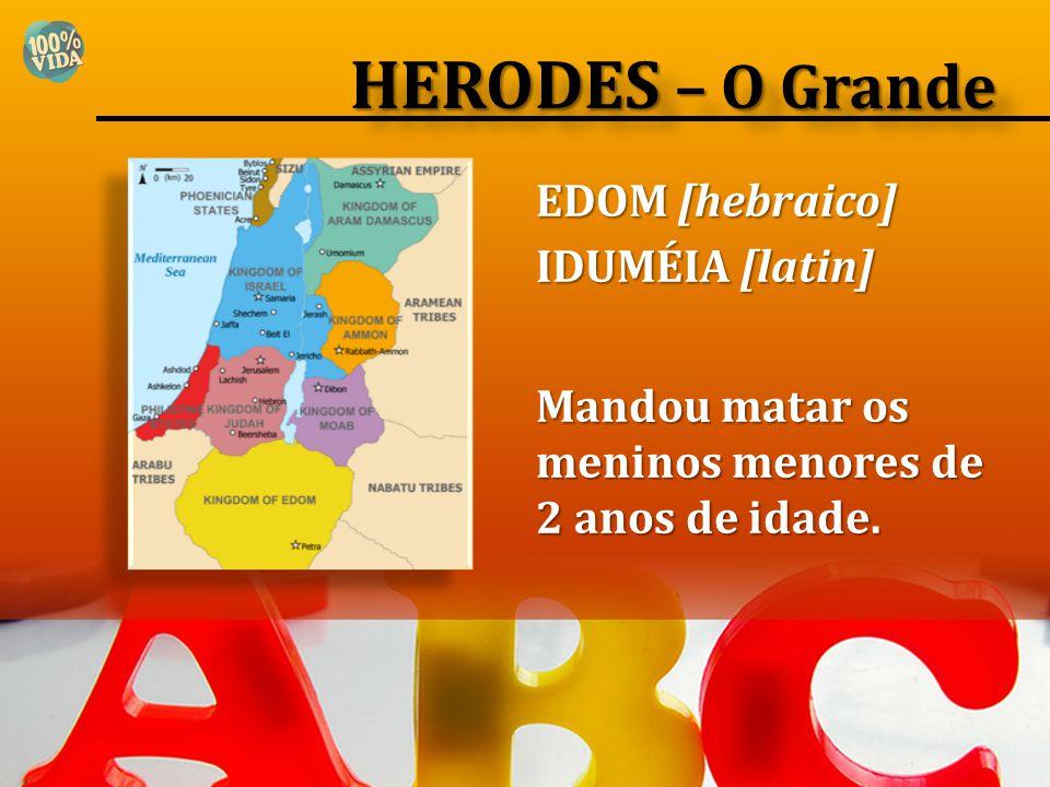 HERODES – O Grande EDOM [hebraico] IDUMÉIA [latin]